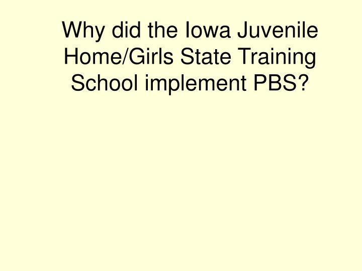 Why did the Iowa Juvenile Home/Girls State Training School implement PBS?