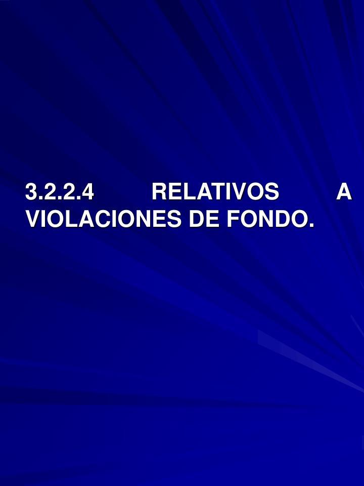3.2.2.4 RELATIVOS A VIOLACIONES DE FONDO.