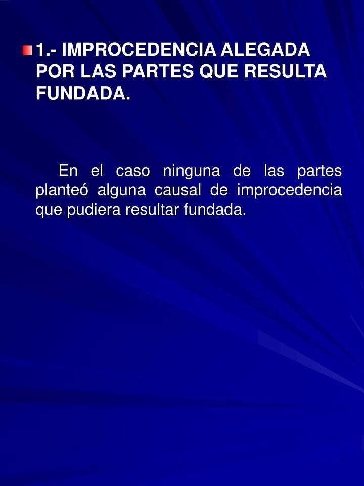 1.- IMPROCEDENCIA ALEGADA POR LAS PARTES QUE RESULTA FUNDADA.