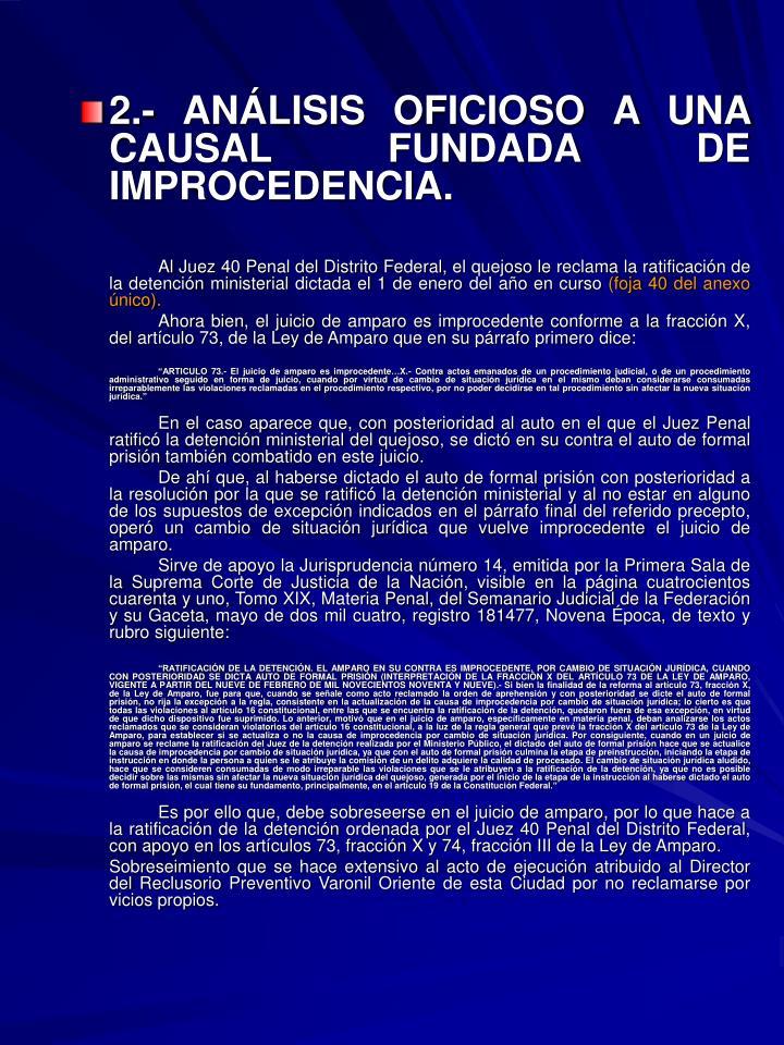2.- ANÁLISIS OFICIOSO A UNA CAUSAL FUNDADA DE IMPROCEDENCIA.