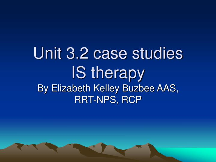Unit 3 2 case studies is therapy