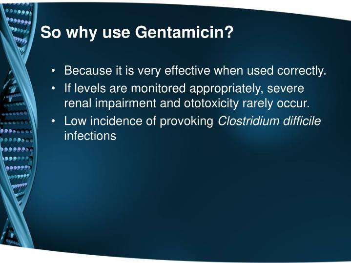 So why use Gentamicin?