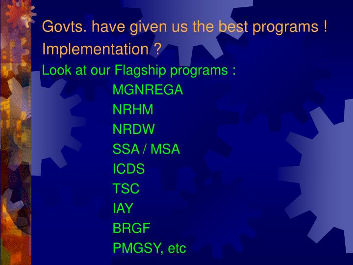 Govts. have given us the best programs !