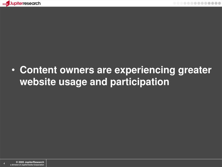 Content owners are experiencing greater website usage and participation