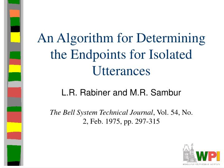 An algorithm for determining the endpoints for isolated utterances