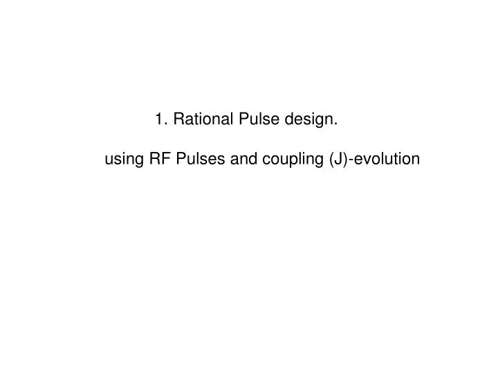 1. Rational Pulse design.