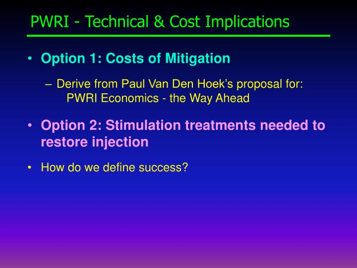 PWRI - Technical & Cost Implications