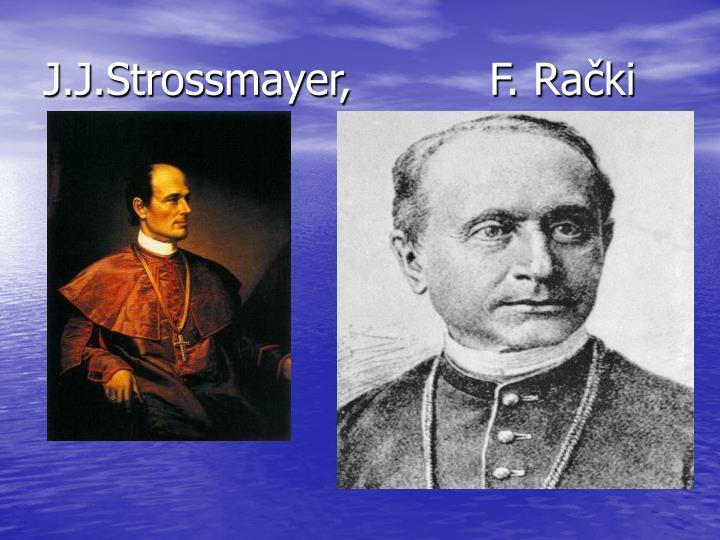 J.J.Strossmayer,          F. Rački
