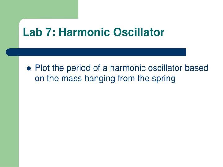 Lab 7: Harmonic Oscillator