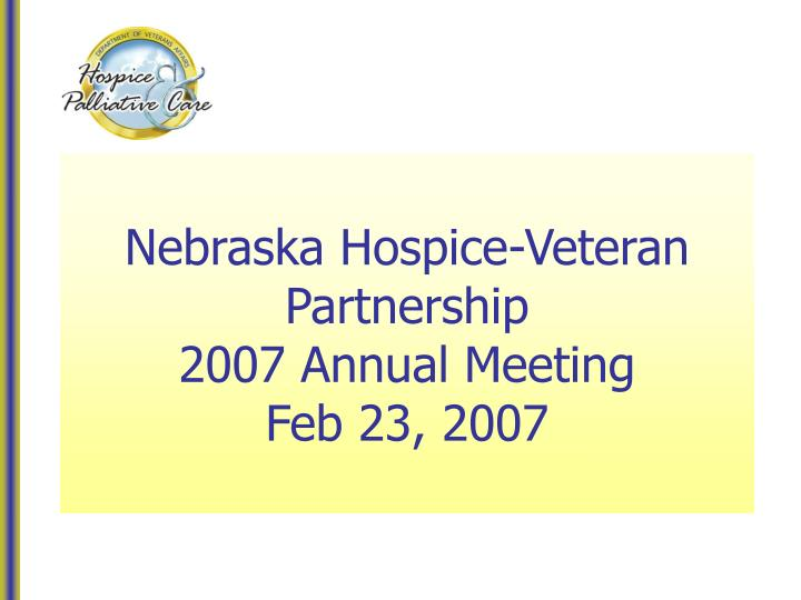 Nebraska hospice veteran partnership 2007 annual meeting feb 23 2007