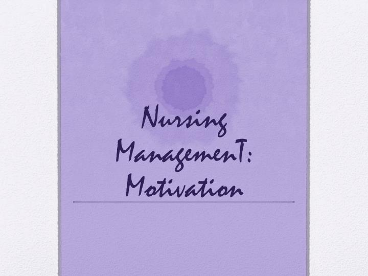 Nursing ManagemenT: Motivation
