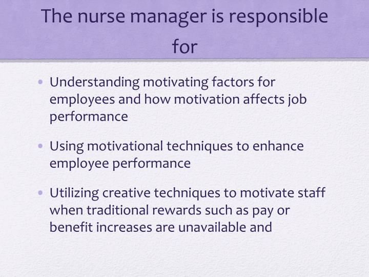 The nurse manager is responsible for