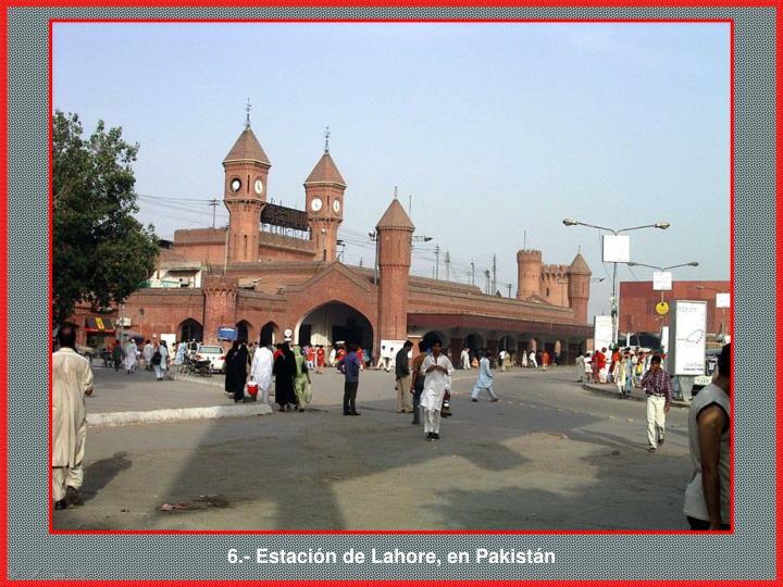 6.- Estación de Lahore, en Pakistán