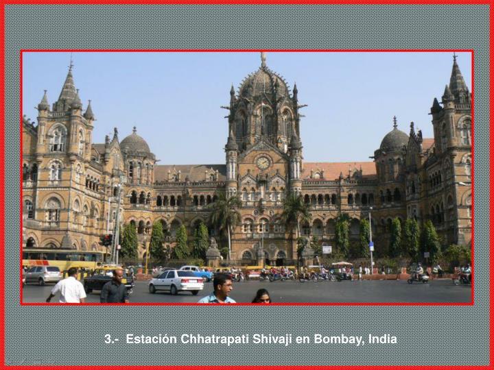 3.- Estación Chhatrapati Shivaji enBombay, India