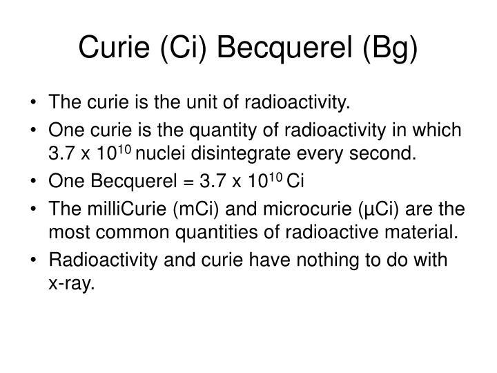 Curie (Ci) Becquerel (Bg)