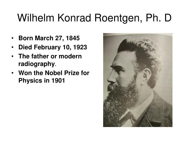 Wilhelm Konrad Roentgen, Ph. D