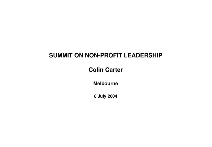 Summit on non profit leadership colin carter melbourne 8 july 2004