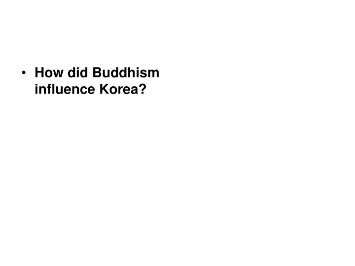 How did Buddhism influence Korea?