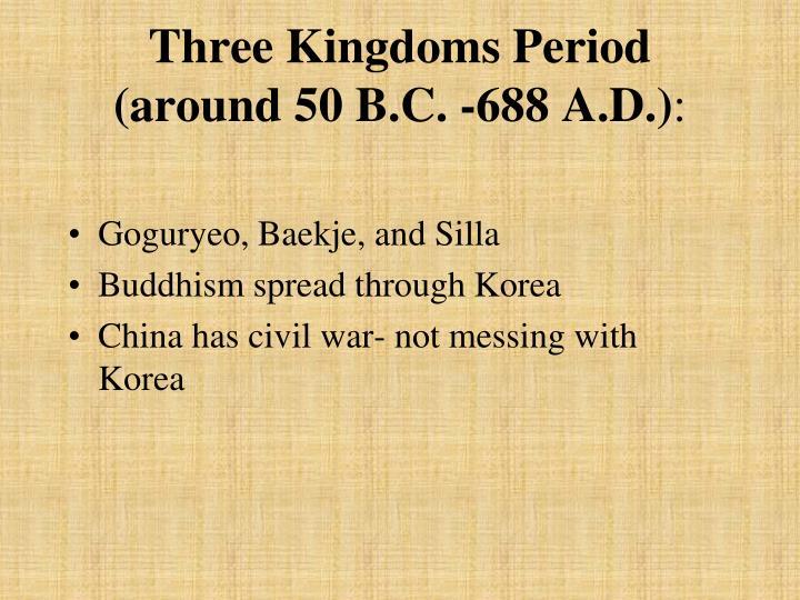 Three Kingdoms Period (around 50 B.C. -688 A.D.)