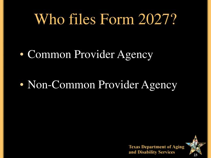 Who files Form 2027?