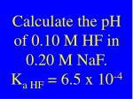 calculate the ph of 0 10 m hf in 0 20 m naf k a hf 6 5 x 10 4