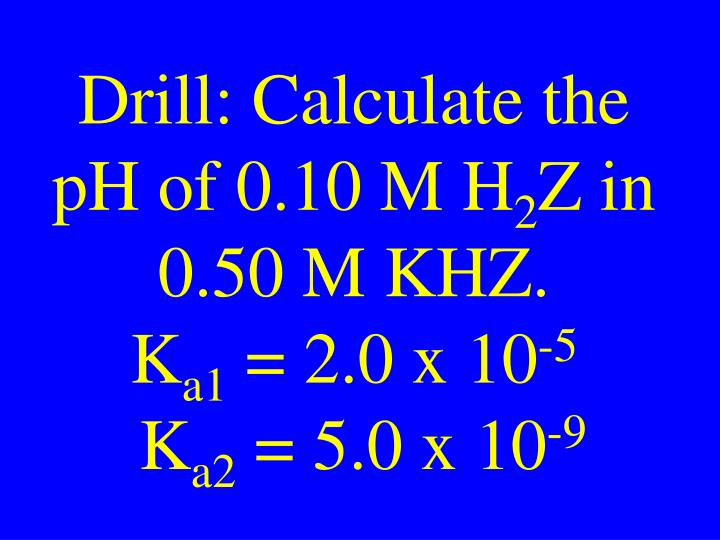 Drill calculate the ph of 0 10 m h 2 z in 0 50 m khz k a1 2 0 x 10 5 k a2 5 0 x 10 9