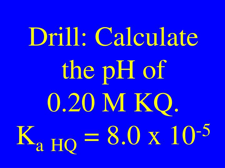 Drill: Calculate the pH of