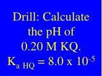 drill calculate the ph of 0 20 m kq k a hq 8 0 x 10 5