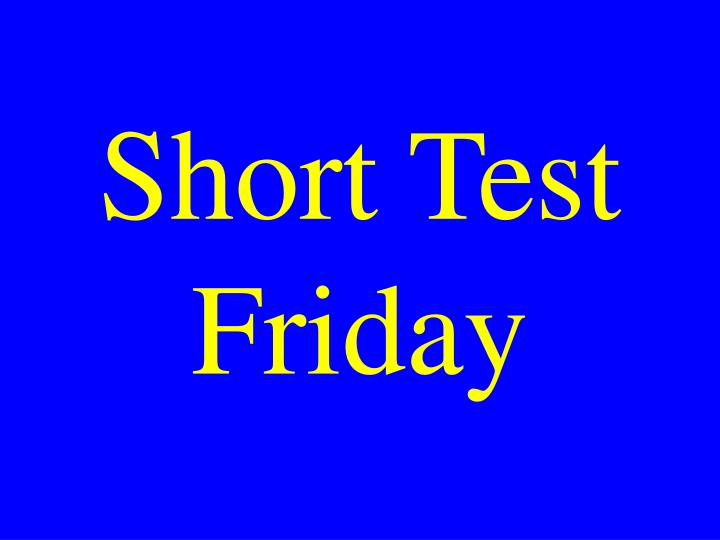 Short Test Friday