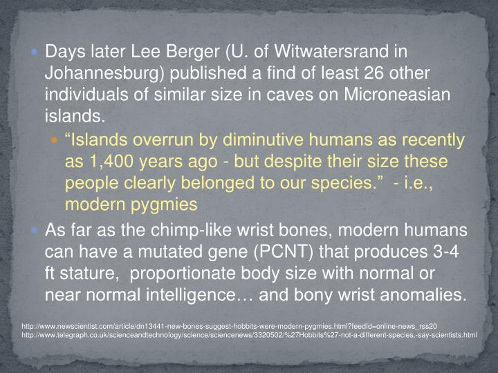 Days later Lee Berger (U. of Witwatersrand in Johannesburg) published a find of least 26 other individuals of similar size in caves on Microneasian islands.