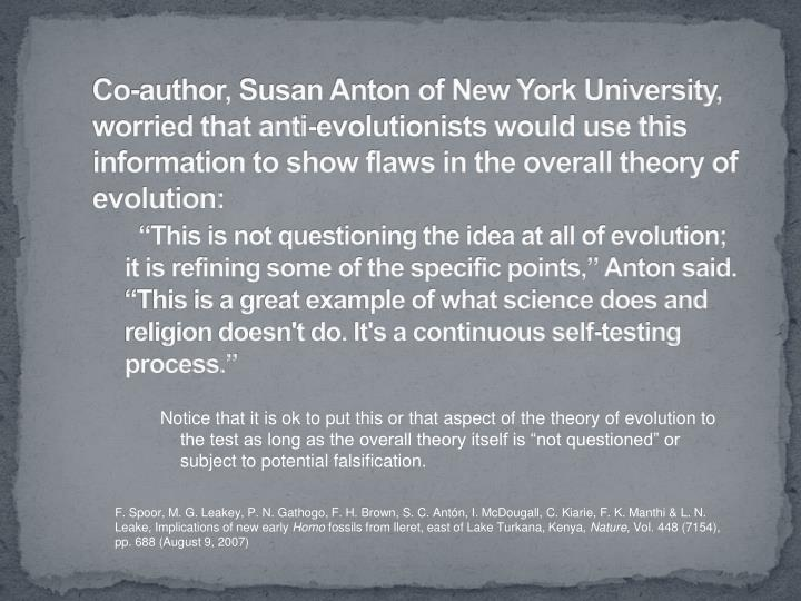 Co-author, Susan Anton of New York University, worried that anti-evolutionists would use this information to show flaws in the overall theory of evolution: