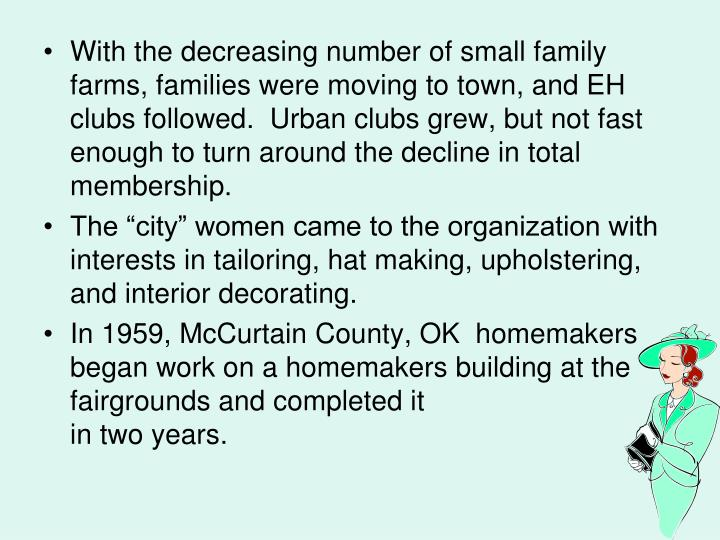 With the decreasing number of small family farms, families were moving to town, and EH clubs followed.  Urban clubs grew, but not fast enough to turn around the decline in total membership.