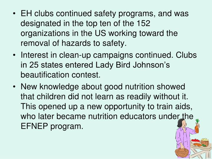 EH clubs continued safety programs, and was designated in the top ten of the 152 organizations in the US working toward the removal of hazards to safety.