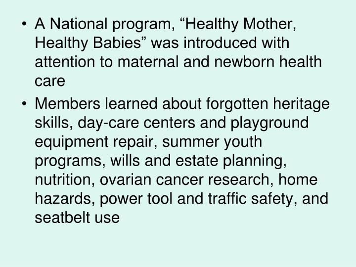 "A National program, ""Healthy Mother, Healthy Babies"" was introduced with attention to maternal and newborn health care"
