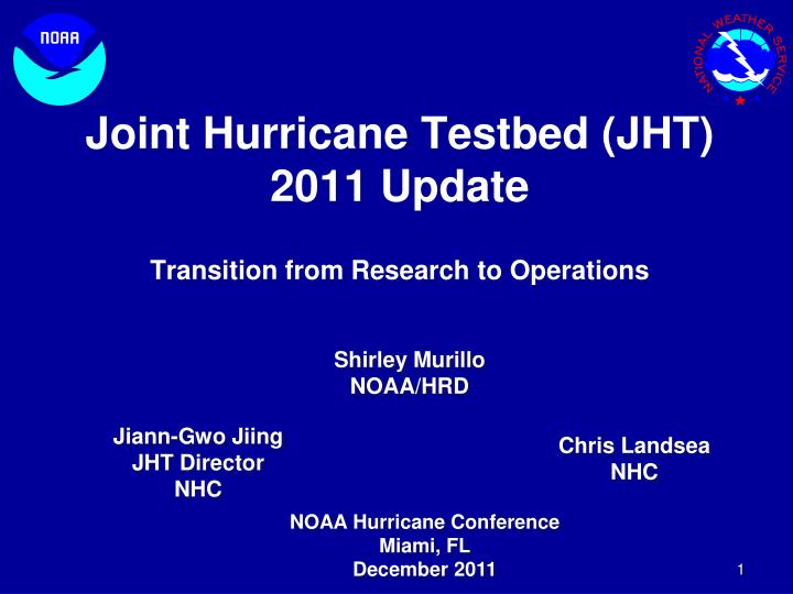 Joint hurricane testbed jht 2011 update transition from research to operations