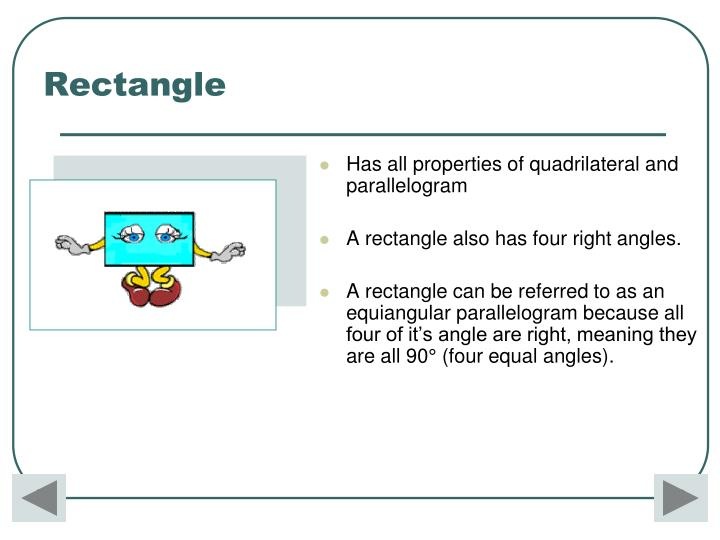Has all properties of quadrilateral and parallelogram