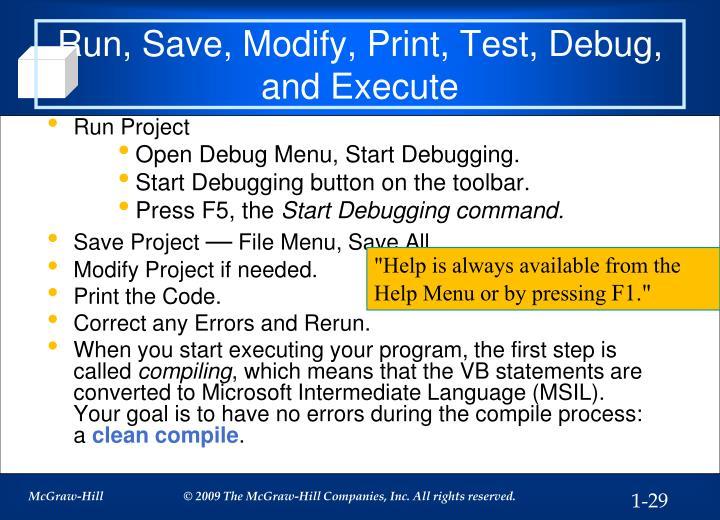 Run, Save, Modify, Print, Test, Debug, and Execute