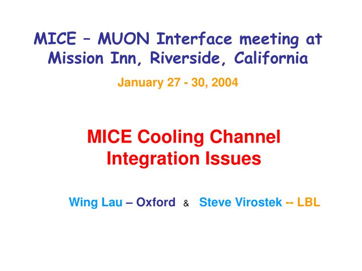MICE – MUON Interface meeting at Mission Inn, Riverside, California