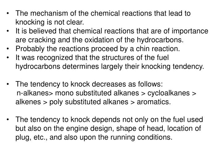 The mechanism of the chemical reactions that lead to knocking is not clear.
