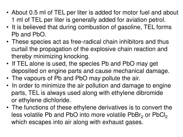 About 0.5 ml of TEL per liter is added for motor fuel and about
