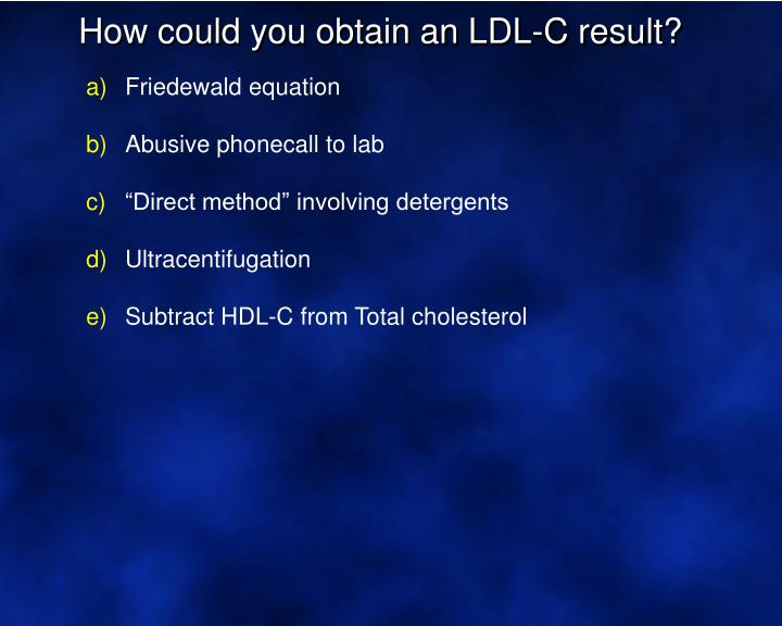 How could you obtain an LDL-C result?