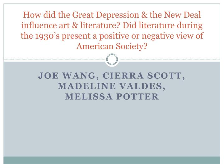 How did the Great Depression & the New Deal influence art & literature? Did literature during the 1930's present a positive or negative view of American Society?