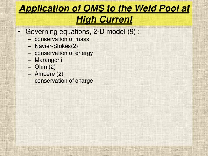 Application of OMS to the Weld Pool at High Current