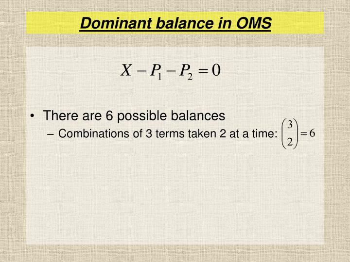 Dominant balance in OMS