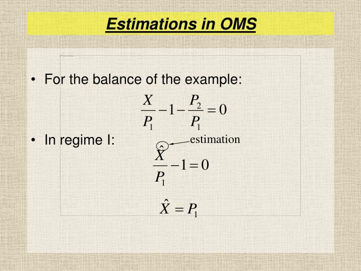 Estimations in OMS