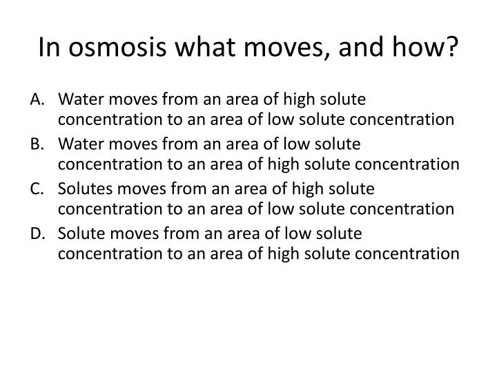 In osmosis what moves, and how?