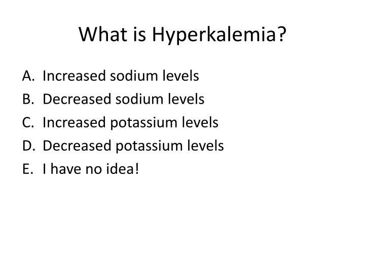 What is Hyperkalemia?