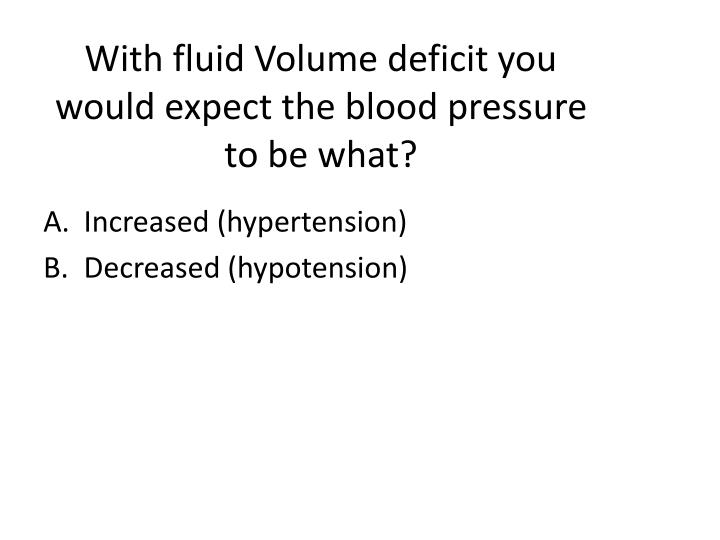 With fluid Volume deficit you would expect the blood pressure to be what?