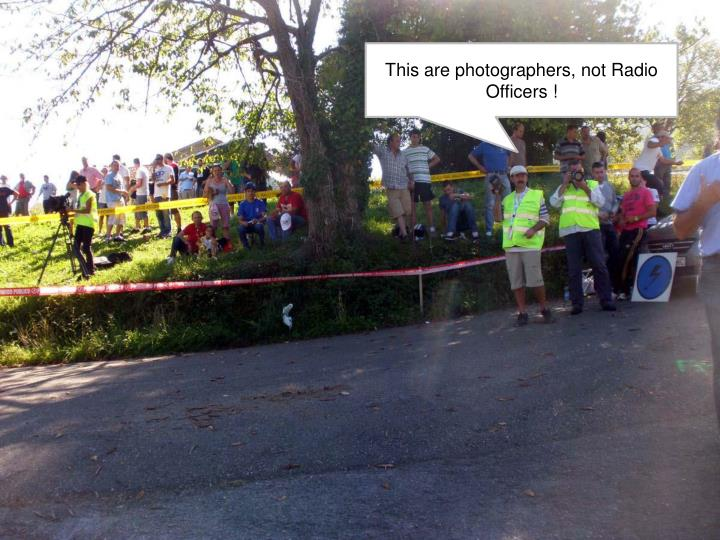This are photographers, not Radio Officers !