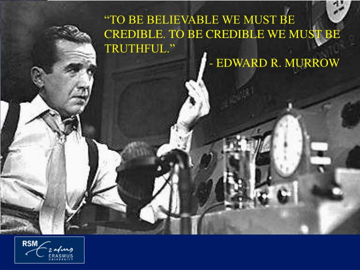 """TO BE BELIEVABLE WE MUST BE CREDIBLE. TO BE CREDIBLE WE MUST BE TRUTHFUL."""